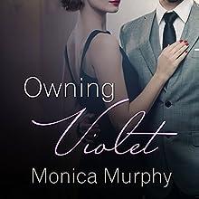 Owning Violet: Fowler Sisters, Book 1 | Livre audio Auteur(s) : Monica Murphy Narrateur(s) : Saskia Maarleveld