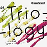 "J-WAVE LIVE SUMMER JAM presents ""Trio-logy""(DVD付)"