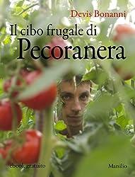 Il cibo frugale di Pecoranera: La riscoperta del piacere di coltivare da sé e nutrirsi di cibi semplici e naturali (Marsilio ebook free)