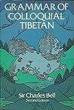 Grammar of Colloquial Tibetan, Charles Alfred Bell, 0486234665