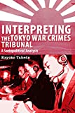 Interpreting the Tokyo War Crimes Tribunal: A Sociopolitical Analysis (Perspectives on Translation)