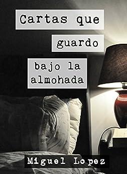 Cartas que guardo bajo la almohada (Prosa Poética) (Cartas Nocturnas nº 1) (Spanish Edition) by [Lopez, Miguel]