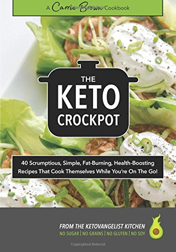 The KETO Crockpot: 40 scrumptious, simple, fat-burning, health-boosting recipes that cook themselves while you're on the go!