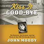 Kiss It Good-bye: The Mystery, the Mormon, and the Moral of the 1960 Pittsburgh Pirates | John Moody