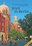 Jews in Berlin : A Comprehensive History of Jewish Life and Jewish Culture in the German Capital up To 2013, Nachama, Andreas and Schoeps, Julius H., 1935902601