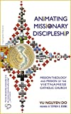img - for Animating Missionary Discipleship: Mission Theology and Mission of the Vietnamese Catholic Church book / textbook / text book