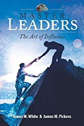 Master Leaders: The Art of Influence