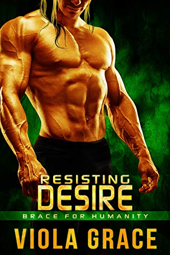 Resisting Desire (Brace for Humanity Book 4)