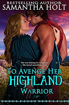 To Avenge Her Highland Warrior (Highland Fae Chronicles Book 3) by [Holt, Samantha]