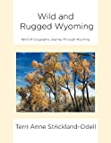 Wild and Rugged Wyoming, Terri Anne Strickland-Odell, 1469188279