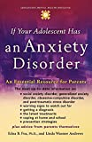 If Your Adolescent Has an Anxiety Disorder: An Essential Resource for Parents (Adolescent Mental Health Initiative)