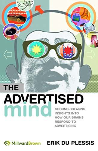 The Advertised Mind: Groundbreaking Insights into How Our Brains Respond to Advertising -
