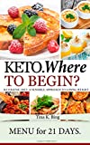 Keto: Where to begin? Easy keto recipes. A Sensible Approach to Losing Weight. Recipes that make your body better.