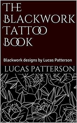 The Blackwork Tattoo Book: Blackwork designs by Lucas Patterson (Tattoo Designs Book 2)