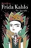 Frida Kahlo: Una biografía (Spanish Edition)