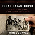 Great Catastrophe: Armenians and Turks in the Shadow of Genocide Audiobook by Thomas de Waal Narrated by David Rapkin