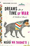 Dreams in a Time of War by Ngugi wa'Thiong'o front cover