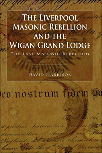 The Liverpool Masonic Rebellion and the Wigan Grand Lodge