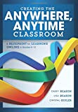 Creating the Anywhere, Anytime Classroom: A Blueprint for Learning Online in Grades K-12 (Enrich the online and blended classroom experience)