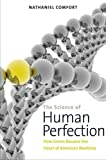 The Science of Human Perfection, Nathaniel C. Comfort, 0300169914