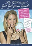 The Globetrotter's Get-Gorgeous Guide, Debbi K. Kickham, 1432759825