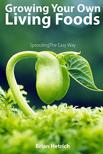 Growing Your Own Living Foods: Sprouting The Easy Way