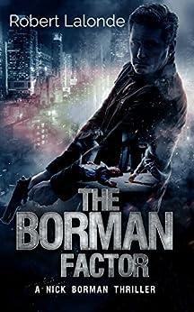 The Borman Factor: A Nick Borman Thriller by [Lalonde, Robert]