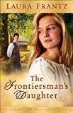 Front cover for the book Frontiersman's Daughter, The: A Novel by Laura Frantz