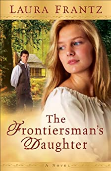 The Frontiersman's Daughter: A Novel by [Frantz, Laura]