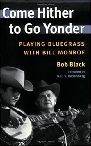 Book Come Hither to Go Yonder: PLAYING BLUEGRASS WITH BILL MONROE (Music in American Life) by Bob Black (2005-05-18)
