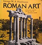 Roman Art : A Modern Survey of the Art of Ancient Rome, Hanfmann, George M., 0393092224
