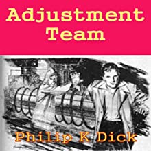 Adjustment Team Audiobook by Philip K. Dick Narrated by Mike Vendetti
