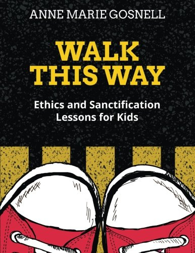 Walk This Way: Ethics and Sanctification Lessons for Kids