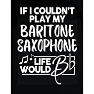 Cute Gift For Baritone Saxophone Players Life Would B Flat - Sticker