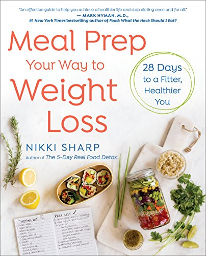 Meal Prep Your Way to Weight Loss: 28 Days to a Fitter, Healthier You: A Cookbook (Eating Plan For Muscle Gain And Fat Loss)