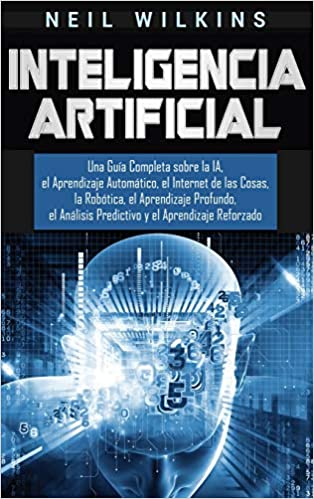 Inteligencia Artificial: Una Guía Completa sobre la IA, el ...