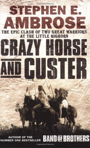 Crazy Horse And Custer: The Epic Clash of Two Great Warriors at the Little Bighorn Crazy Horse Dakota