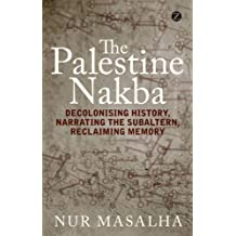 The Palestine Nakba: Decolonising History and Reclaiming Memory