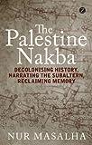 """The Palestine Nakba Decolonising History, Narrating the Subaltern, Reclaiming Memory"" av Nur Masalha"