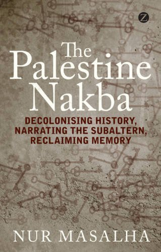 """The Palestine Nakba - Decolonising History, Narrating the Subaltern, Reclaiming Memory"" av Nur Masalha"