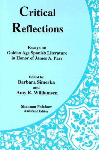 Critical Reflections: Essays on Golden Age Spanish Literature in Honor of James A. Parr PDF