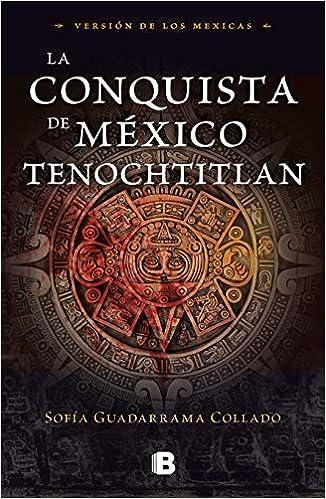 La conquista de México Tenochtitlan: Versión de los mexicas: Guadarrama  Collado, Sofía: Amazon.com.mx: Libros