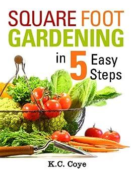 Square Foot Gardening: in 5 Easy Steps by [Coye, K.C.]