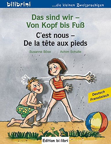 Das sind wir - Von Kopf bis Fuß: Kinderbuch Deutsch-Französisch
