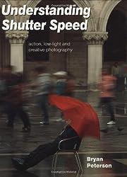 Understanding Shutterspeed: Action, Low-Light & Creative Photography: Action, Low-Light and Creative Photography