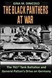761st tank battalion - The Black Panthers at War: The 761st Tank Battalion and General Patton's Drive on Germany by Gina M. DiNicolo (2016-01-16)
