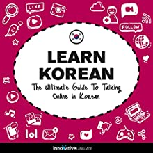 Learn Korean: The Ultimate Guide to Talking Online in Korean Speech by  Innovative Language Learning LLC Narrated by  KoreanClass101.com