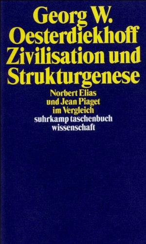 Zivilisation und Strukturgenese: Norbert Elias und Jean Piaget im Vergleich (suhrkamp taschenbuch wissenschaft)