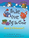 Under, Over, by the Clover: What Is a Preposition? (Words Are Categorical) by Brian P. Cleary (2003-09-01)