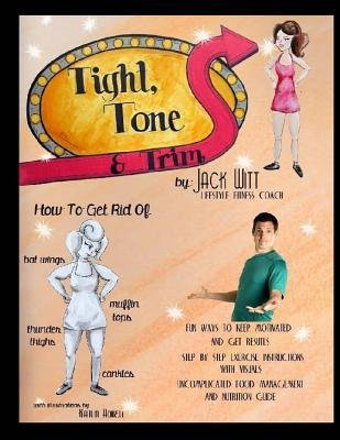 { [ TIGHT, TONE, AND TRIM: HOW TO GET RID OF CANKLES, BAT WINGS, THUNDER THIGHS, AND MUFFIN TOPS. AND MUCH, MUCH MORE! ] } Witt, Jack ( AUTHOR ) - Top Muffin Mr